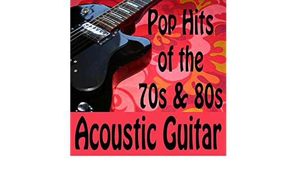 Pop Hits of the 70s & 80s (Acoustic Guitar) by Guitar
