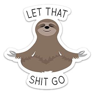 "Let That Shit Go Sticker Meditating Sloth Funny Vinyl 4"" x 4"" for Laptop Water Bottle Phone car"