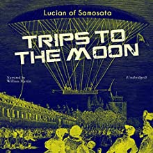 Trips to the Moon Audiobook by Lucian of Samosata Narrated by William Martin