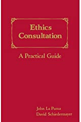 Ethics Consultation: A Practical Guide: A Practical Guide Paperback