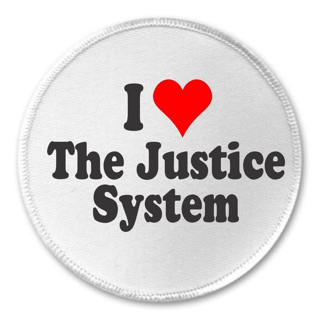 I Love The Justice System 3' Sew On Patch Criminal Government Crime Laws Rehab