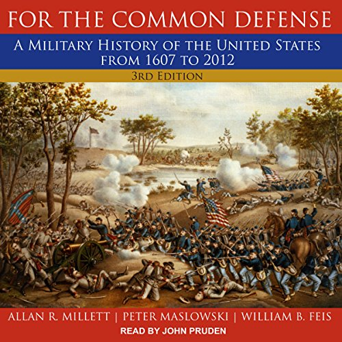 For the Common Defense, 3rd Edition: A Military History of the United States from 1607 to 2012 by Tantor Audio