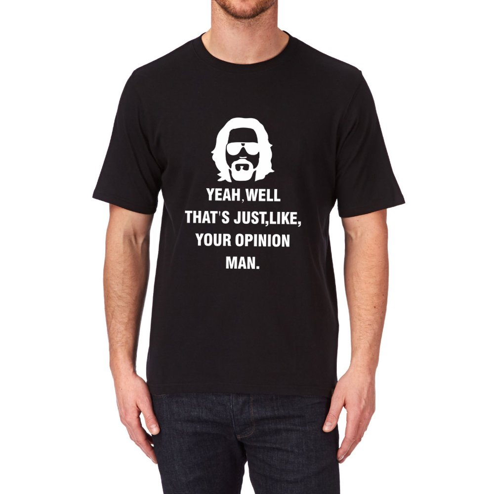 Loo Show Yeah Well That S Just Like Your Opinion Man Funny T Shirt Tee