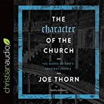 The Character of the Church: The Marks of God's Obedient People | Joe Thorn