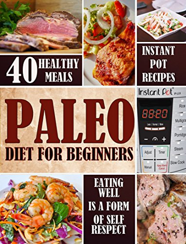 Paleo Diet for Beginners: Instant Pot Recipes (Paleo Diet Cookbook/ Paleo Diet for Weight Loss Book 1) by Melissa Mason