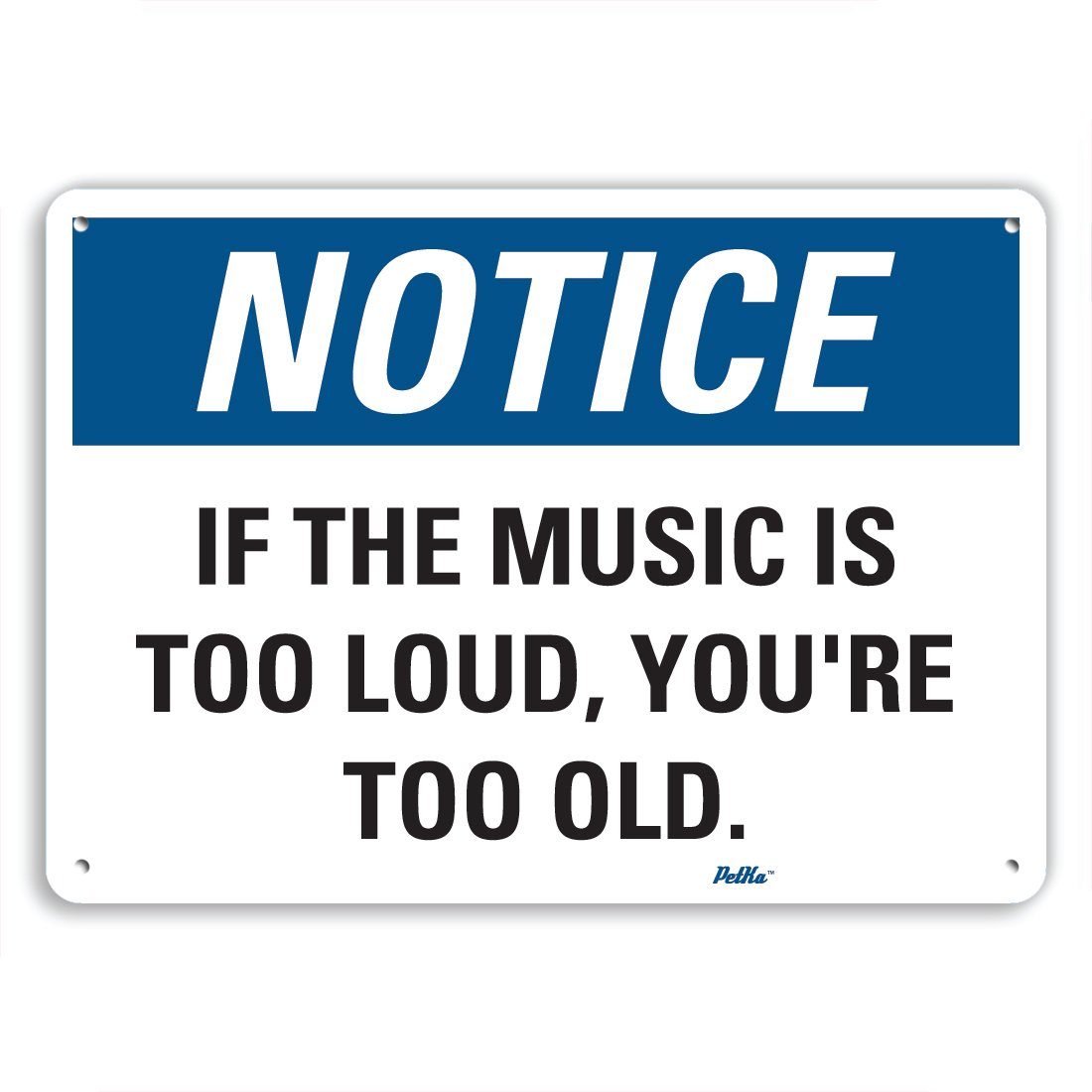 PetKa Signs and Graphics PKFO-0114-NA_10x7 If the music is too loud, you're too old. Aluminum Sign, 10'' x 7''