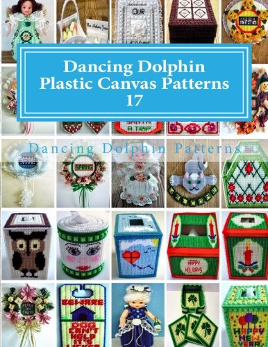Dancing Dolphin Plastic Canvas Patterns 17: DancingDolphinPatterns.com (Volume 17)