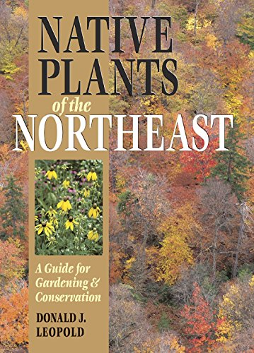 Native Plants of the Northeast by Donald J. Leopold (8-Feb-2005) Hardcover