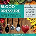 Blood Pressure Solution: The Step-by-Step Guide to Lowering High Blood Pressure the Natural Way in 30 Days! Audiobook by Eva Coleman Narrated by Elaine Kvernum