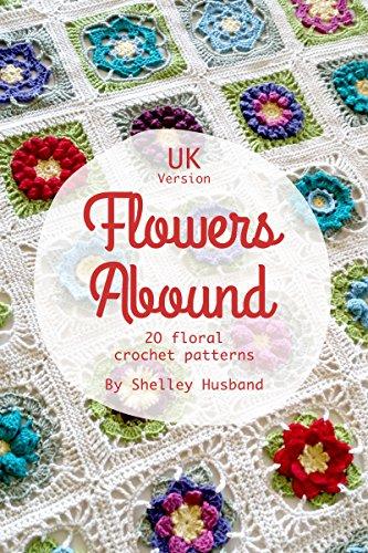 Flowers Abound 20 Floral Crochet Patterns Uk Version Kindle