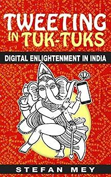 Tweeting in Tuk-Tuks: Digital Enlightenment in India by [Mey, Stefan]