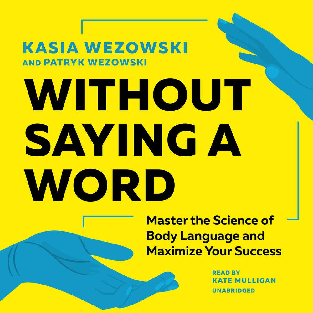 Without Saying a Word: Master the Science of Body Language