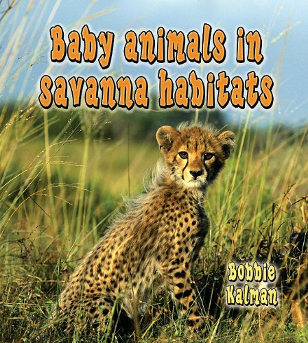 Baby Animals in Savanna Habitats (Habitats of Baby ()