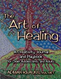 The Art of Healing a Creativity Journal and Playbook, Adrian Krauss, 0615929370