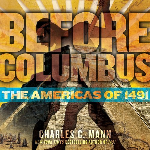 Before Columbus: The Americas of 1491 (Downtown Bookworks Books) [Hardcover] [2009] (Author) Charles C. Mann