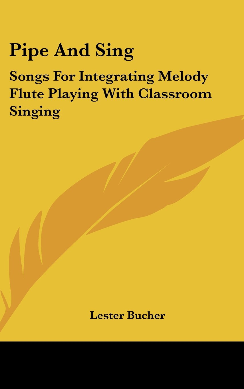 Read Online Pipe And Sing: Songs For Integrating Melody Flute Playing With Classroom Singing pdf epub