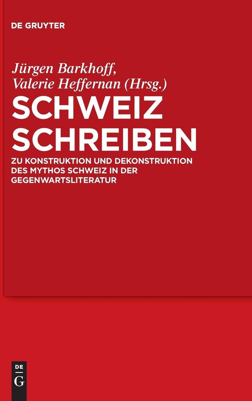 Schweiz schreiben: Zu Konstruktion und Dekonstruktion des Mythos Schweiz in der Gegenwartsliteratur