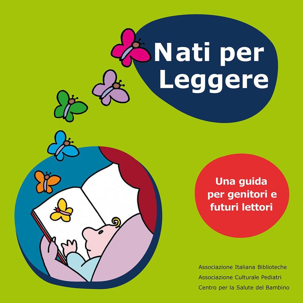 Nati per leggere. Una guida per genitori e futuri lettori Copertina flessibile – 31 dic 2018 N. Benati R. Valentino Merletti V. Gasparrini AIB