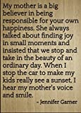 """""""My mother is a big believer in being responsible for your own happiness. She always talked about finding joy in small moments and insisted that we stop and take in the beauty of an ordinary day. When I stop the car to make my kids really see a sunse..."""