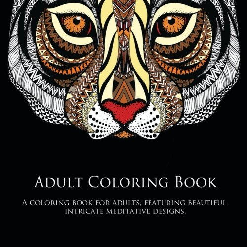Adult Coloring Book: A Coloring Book For Adults, Featuring Beautiful Intricate Meditative Designs. (Adult Coloring Books) (Volume 1) by CreateSpace Independent Publishing Platform