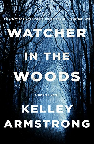 Watcher in the Woods: A Rockton Novel (Casey Duncan Novels Book 4) by [Armstrong, Kelley]