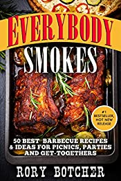 Everybody Smokes: 50 Best Barbecue Recipes & Ideas For Picnics, Parties And Get-Togethers (Rory's Meat Kitchen)