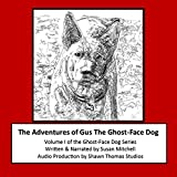 The Adventures of Gus the Ghost-Face Dog: Ghost-Face Dog, Volume 1
