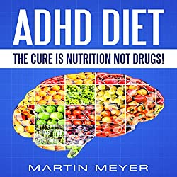 ADHD Diet: The Cure Is Nutrition Not Drugs