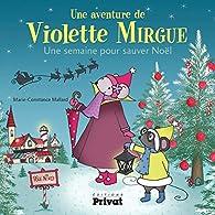 Une aventure de Violette Mirgue : Une semaine pour sauver Noël par Marie-Constance Mallard