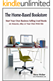The Home-Based Bookstore: Start Your Own Business Selling Used Books on Amazon, eBay or Your Own Web Site