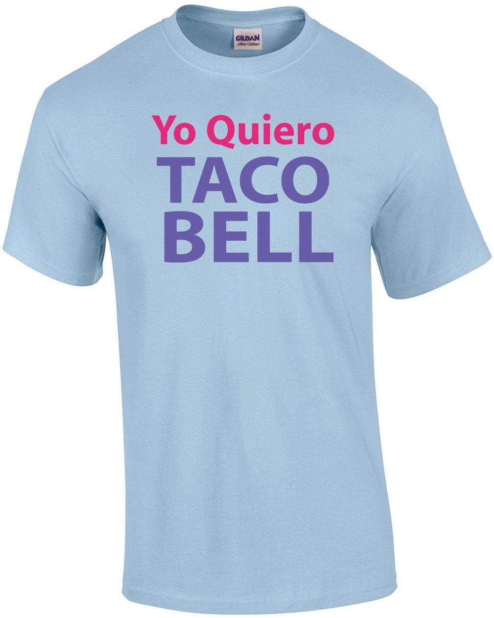 Yo Quiero Taco Bell T Shirt