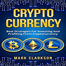 Cryptocurrency: Best Strategies for Investing and Profiting from Cryptocurrency: Cryptocurrencies, Book 1 Audiobook by Mark Clarkson Narrated by Bob Barton