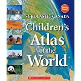 Scholastic Canada Children's Atlas of the World (REVISED edition)