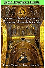 The Time Traveler's Guide to Norman-Arab-Byzantine Palermo, Monreale and Cefalù Paperback