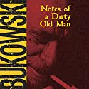 Notes of a Dirty Old Man Hörbuch von Charles Bukowski Gesprochen von: Will Patton