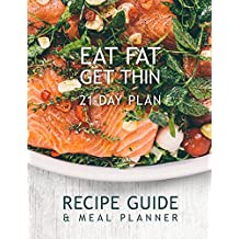 Eat Fat Get Thin 21 - Day Plan: Recipe Guide and Meal Planner