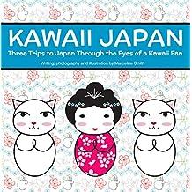 Kawaii Japan: Three Trips to Japan Through the Eyes of a Kawaii Fan