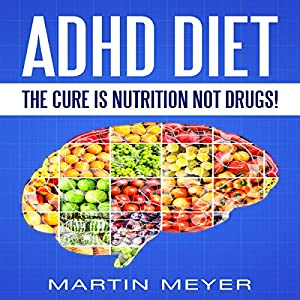 ADHD Diet: The Cure Is Nutrition Not Drugs Audiobook