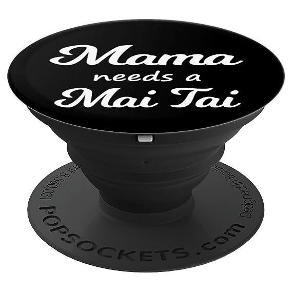 Amazon com: Mama Needs A Mai Tai - Cute Mom - PopSockets