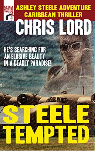 Steele Tempted (Steele Action Caribbean Thriller Series Book 2) by [Lord, Chris]