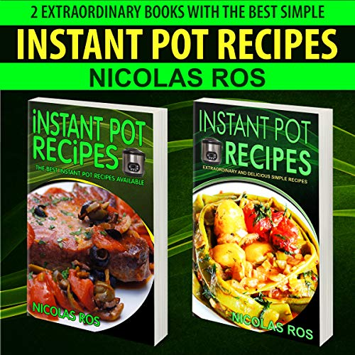 Instant Pot Recipes : Collection of two books: Instant Pot Recipes - Extraordinary and delicious Simple Recipes - The best instant pot recipes available by Nicolas Ros