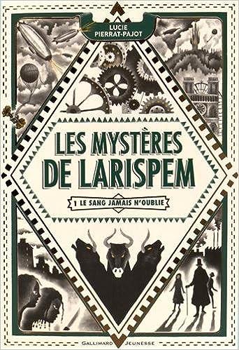 Les Mystères de Larispem: Le sang jamais n'oublie de Lucie Pierrat-Pajot 2016