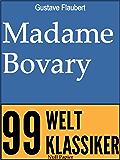 Madame Bovary: Vollständige Ausgabe (99 Welt-Klassiker)