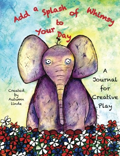 Read Online Add a Splash of Whimsy to Your Day: A Journal for Creative Play PDF