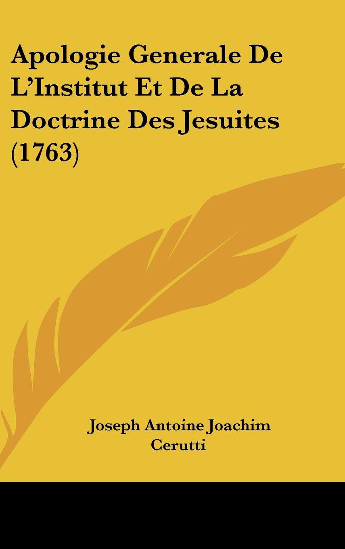 Apologie Generale De L'Institut Et De La Doctrine Des Jesuites (1763) (French Edition) pdf epub
