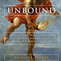 Unbound: How Eight Technologies Made Us Human, Transformed Society, and Brought Our World to the Brink Audiobook by Richard L. Currier Narrated by Noah Michael Levine