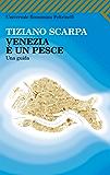 Venezia è un pesce: Una Guida (Universale economica)
