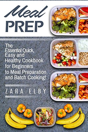Meal Prep: The Essential Quick, Easy and Healthy Cookbook for Beginners to Meal Preparation and Batch Cooking!