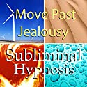 Move Past Jealousy Subliminal Affirmations: Release Jealous Feelings & Let Go of the Past, Solfeggio Tones, Binaural Beats, Self Help Meditation Hypnosis Speech by Subliminal Hypnosis Narrated by Joel Thielke