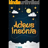 Adeus Insônia: Acabe Com A Insônia E Suas Dificuldades Para Dormir De Forma Natural E Segura